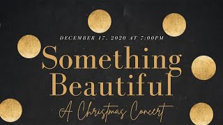 Something Beautiful - A Christmas Concert