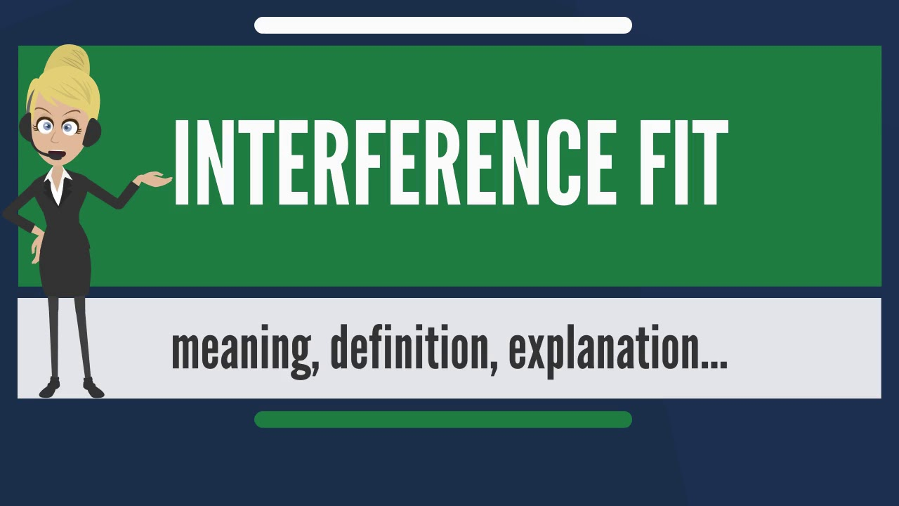 What is INTERFERENCE FIT? What does INTERFERENCE FIT mean? INTERFERENCE FIT  meaning