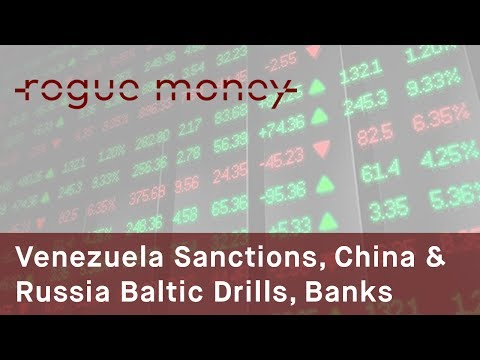 Rogue Mornings - Venezuela Sanctions, China & Russia Baltic Drills & End of Banks (07/19/2017)