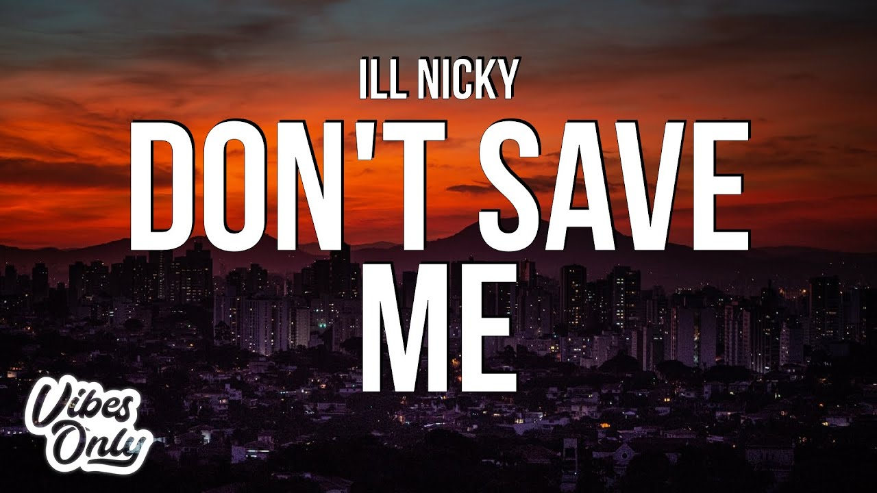 Download ill Nicky - Don't Save Me (Lyrics)