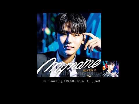 MYNAME - 13 - Morning (IN SOO solo ft JUNQ)  (AUDIO) [ MYNAME is~]