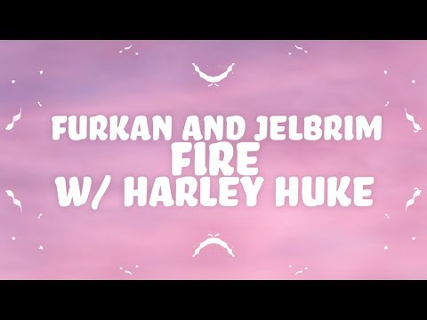 Furkan & Jelbrim, Harley Huke - Fire (Lyrics) 🔥