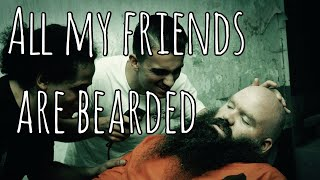 All My Friends Are Bearded
