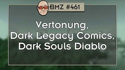 BMZ #461: Vertonung, Dark Legacy Comics, Dark Souls Diablo