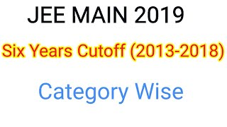 Last Six Year ( 2013- 2018) JEE MAIN Cutoff Category Wise