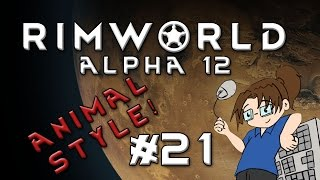 RimWorld Alpha 12 - ANIMAL STYLE - Episode 21