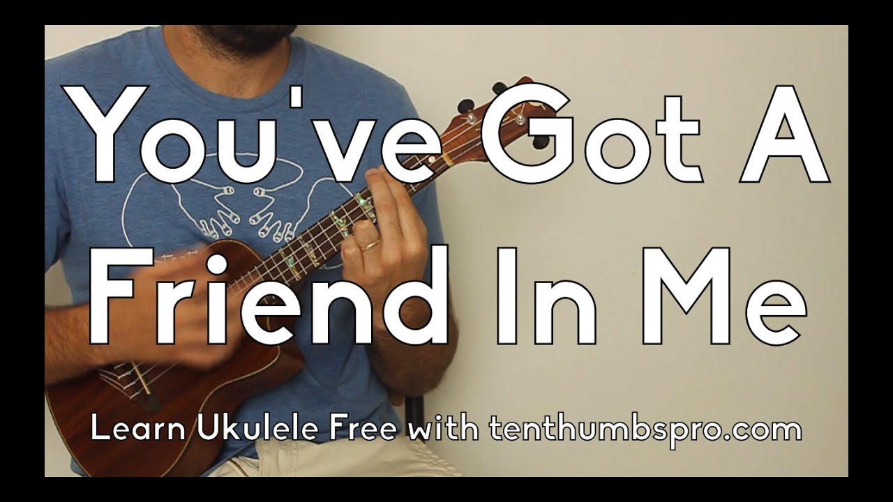 You Ve Got A Friend In Me Learn How To Play Ukulele
