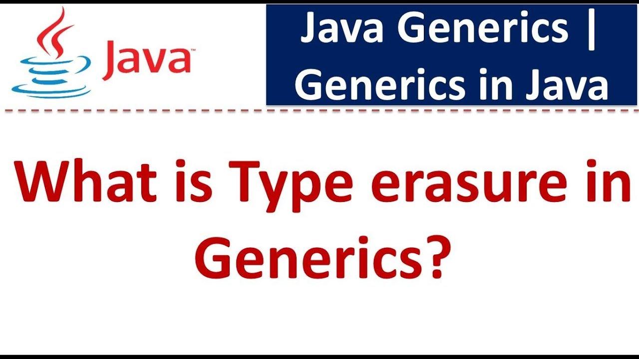Java Tutorial Generics In Java Java Generics Type Erasure In