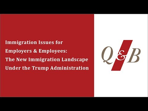 Immigration Issues for Employers & Employees: The New Immigration Landscape Under the Trump Admin