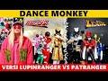 Download lagu Dance Monkey || Versi LUPINRANGER VS PATRANGER 😍