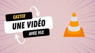 [FR] - CASTER UNE VIDEO DE SON PC AVEC VLC (CHROMECAST)