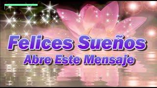 Buenas Noches Felices sueños para ti Esta noche te dedico este bello mensaje