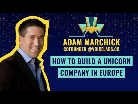 """""""How to Build a Unicorn Company in Europe"""" by Adam Marchick, Cofounder @Voicelabs.co"""