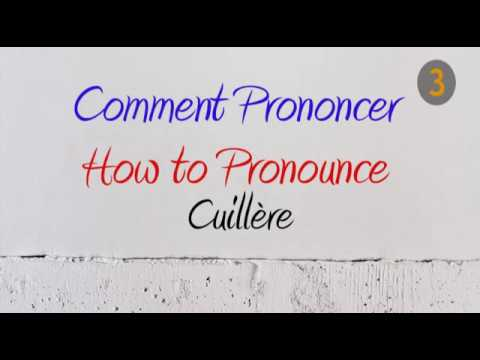 How To Pronounce – Comment Prononcer : Cuillère / Cuiller (Spoon / Spoonful)