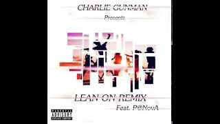 Charlie Gunman feat P@NovA - Lean on Remix (Hip Hop Version)