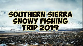 Southern Sierra Fishing & Exploring Day Trip Feb 2019