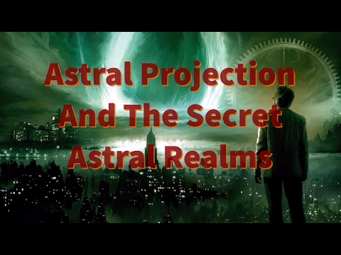 Astral Projection And The Secret Astral Realms