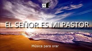 Musica instrumental cristiana, Musica para orar, El Señor es mi Pastor