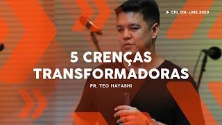 5 Crenças Transformadoras | Teo Hayashi