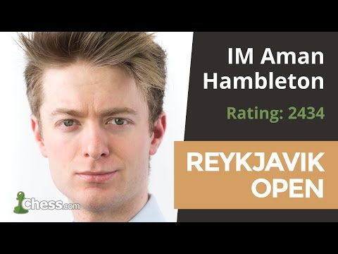 Reykjavik Open: ChessBrah Aman Hambleton Explains His Win Over GM Alexei Shirov