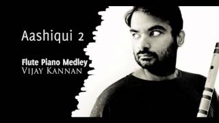 Tum Hi Ho Chahun Main Ya Naa - Aashiqui 2 - Vijay Kannan - Flute Medley Cover.mp3