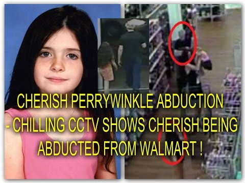 CHERISH PERRYWINKLE ABDUCTION - CHILLING CCTV SHOWS CHERISH BEING ABDUCTED FROM WALMART !