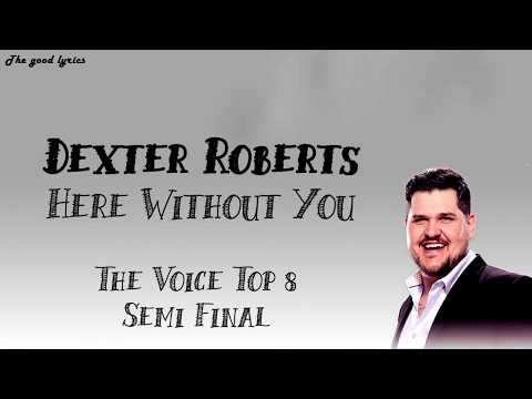 Dexter Roberts - Here Without You (Lyrics) - The Voice Top 8 Semi-Final - 2019