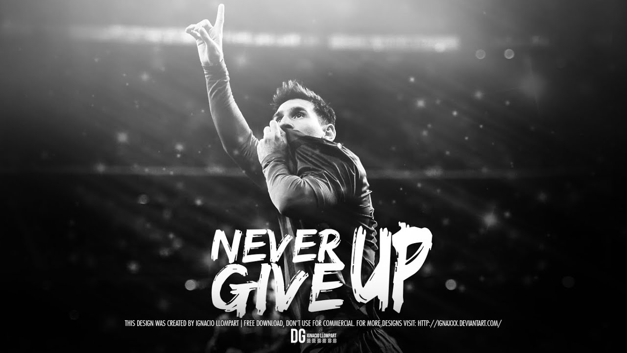 Wallpaper Of Soccer Quotes Lionel Messi I Don T Give Up Motivational Youtube