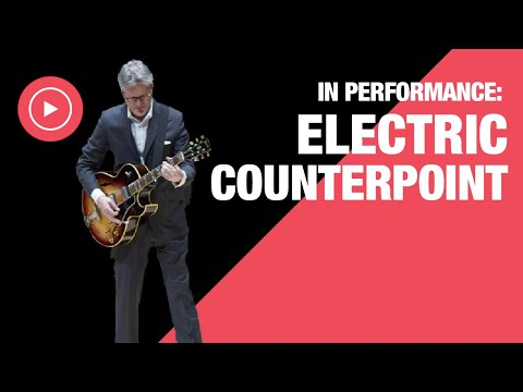 Electric Counterpoint by Steve Reich: In Performance
