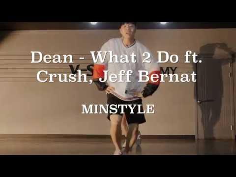 MINSTYLE | Dean - What 2 Do ft  Crush, Jeff Bernat