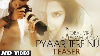 Pyaar Tere Nu Song Teaser By Iqbal Virk Ft. Padam Bhola  Music: Ishan Bhola  New Punjabi Song 2014