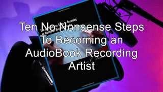 Ten No Nonsense Steps to Becoming an Audiobook Recording Artist (Book Trailer)