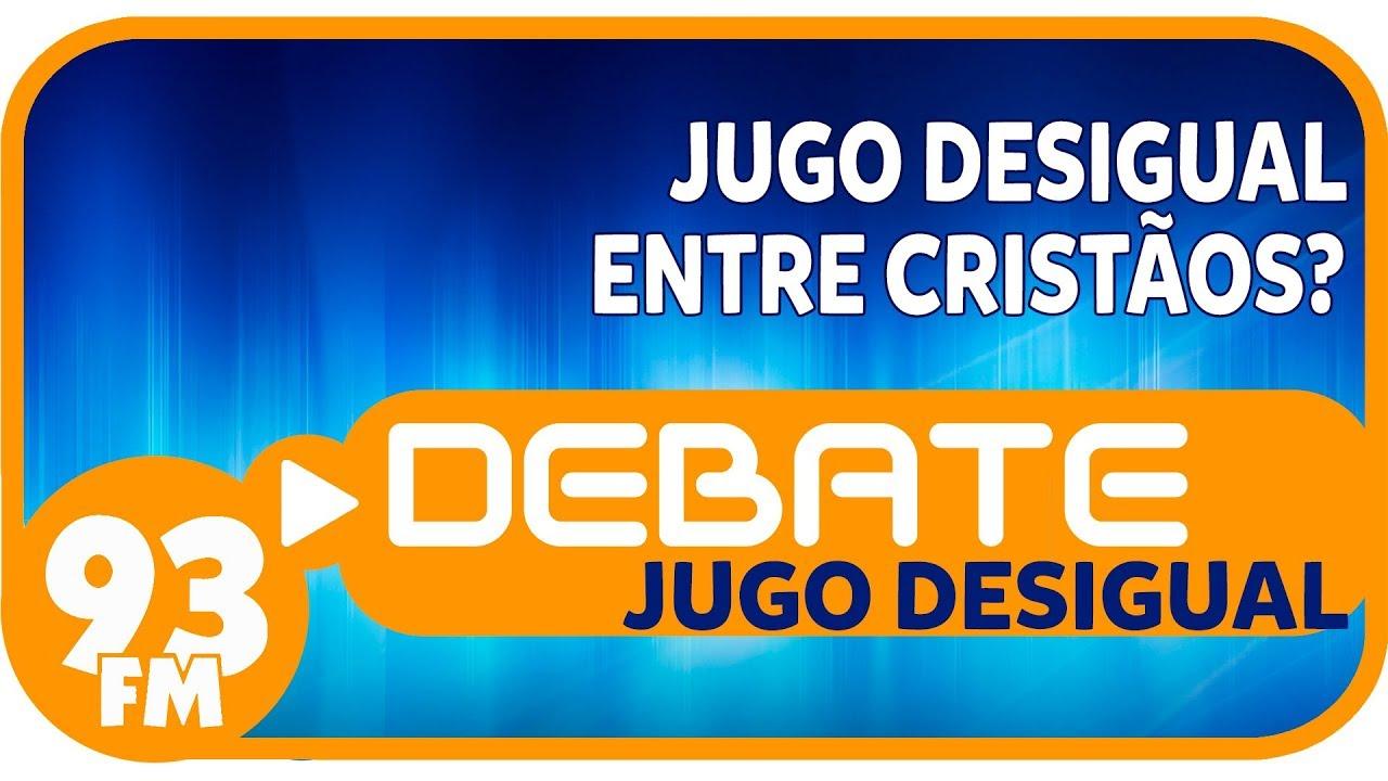 Jugo Desigual - Jugo desigual entre cristãos? - Debate 93 - 18/09/2018
