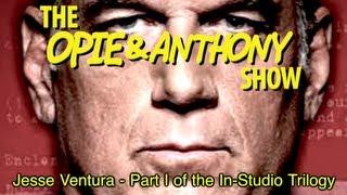 Opie & Anthony: Jesse Ventura - Part I of the In-Studio Trilogy (04/08-04/10/08)