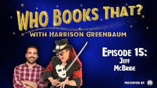 Who Books That? w/ Harrison Greenbaum, Ep. 15: JEFF McBRIDE (w/ MARCO TEMPEST, GREG GLEASON, & more)