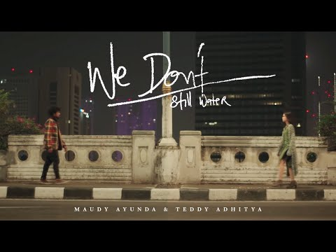 Maudy Ayunda & Teddy Adhitya - We Don't (Still Water) | Official Video Clip