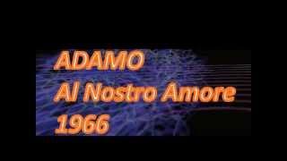 ADAMO -Al Nostro Amore