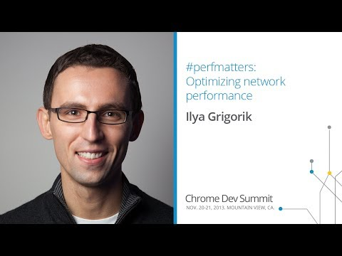 #perfmatters: Optimizing network performance - Chrome Dev Summit 2013 (Ilya Grigorik)