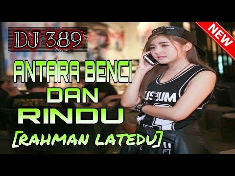 DJ ANTARA BENCI DAN RINDU 2018 [RAHMAN LATEDU] =Funky Break Style= Full