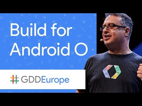 Building for Android O (GDD Europe '17)