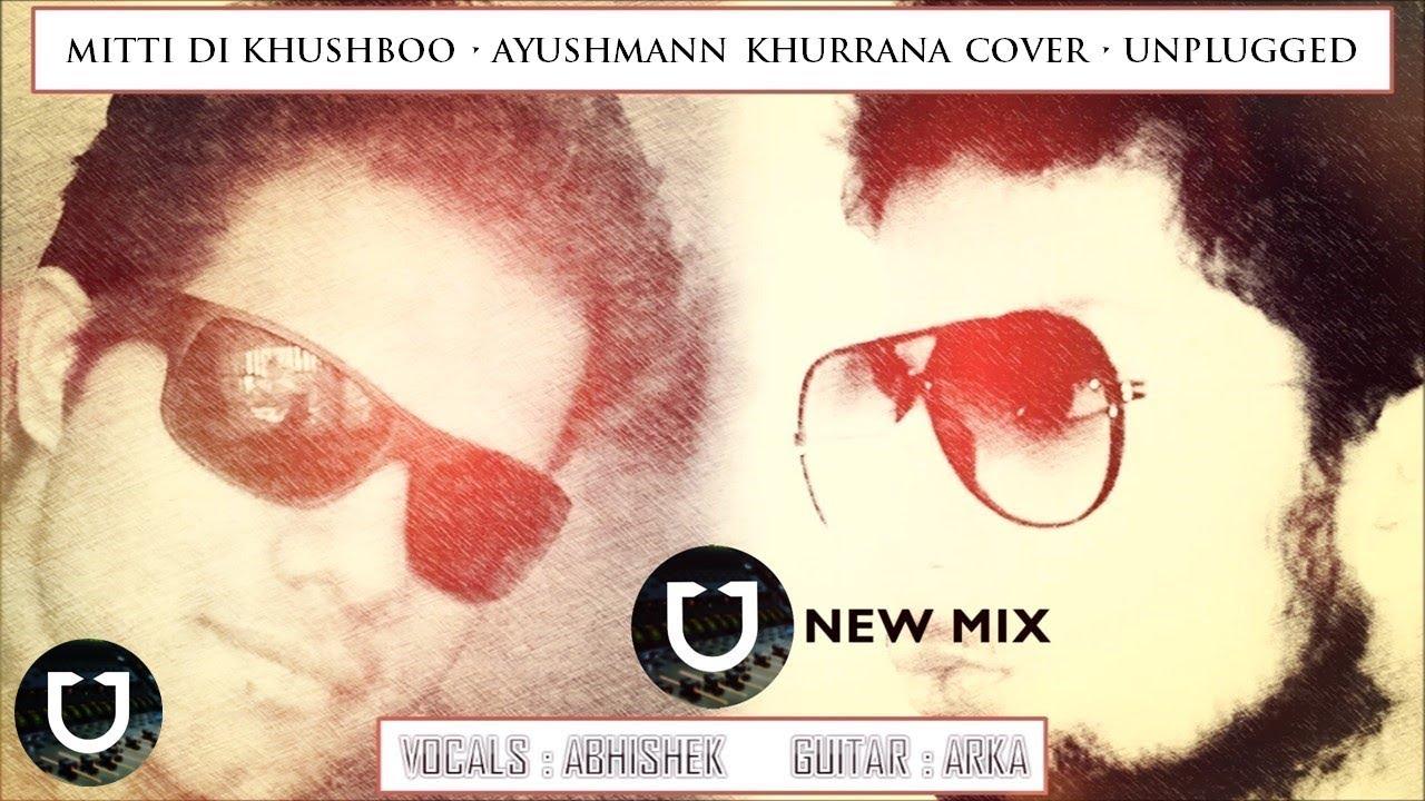 Mitti Di Khushboo (AYUSHMANN KHURRANA Cover • Ft  Abhishek • Unplugged •  New Mix) - Undertheorized