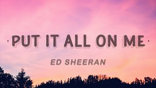 Ed Sheeran - Put It All On Me (Lyrics) feat. Ella Mai