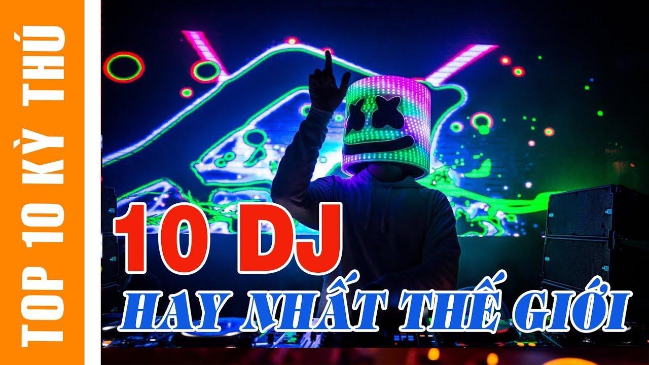 Top 10 DJ Hay Nhất Thế Giới Năm 2018 | Top 10 Kỳ Thú
