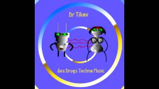 Dr Tikov - Robot Funk  ( from Album Sex Drugs Techno Music) - track 9