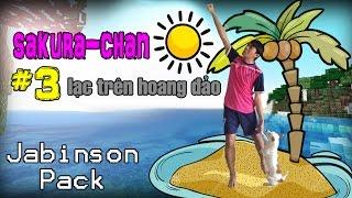 Minecraft Jabinson - Sakura-chan lạc trên đảo hoang part 3