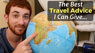 The Best Travel Advice I Can Give...