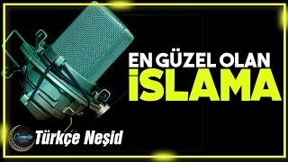 En Güzel Olan İslam'a (Müziksiz Neşid)