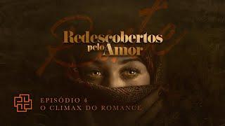 Ep. 4 - O Climax do Romance
