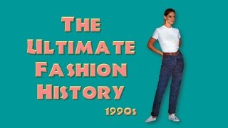 THE ULTIMATE FASHION HISTORY 1990s
