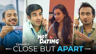 Not Dating | E03 - Close But Apart Ft. Anushka Sharma, Abhishek, Shreya & Abhinav | Webseries